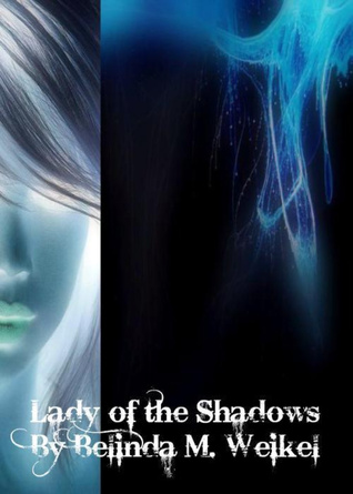Lady of The Shadows by Belinda M. Weikel