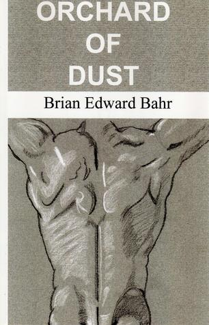 Orchard of Dust by Brian Edward Bahr