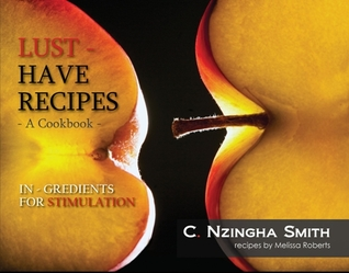 Lust Have Recipes, A Cookbook by C. Nzingha Smith