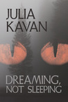 Dreaming, Not Sleeping by Julia Kavan