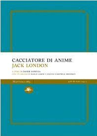 Cacciatore di anime by Jack London