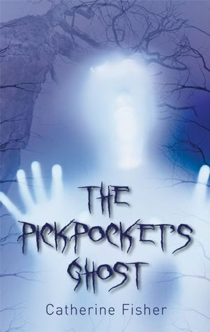 The Pickpocket's Ghost by Catherine Fisher