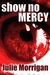 Show No Mercy by Julie Morrigan