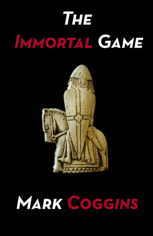 The Immortal Game by Mark Coggins