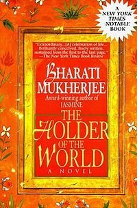 The Holder of the World by Bharati Mukherjee