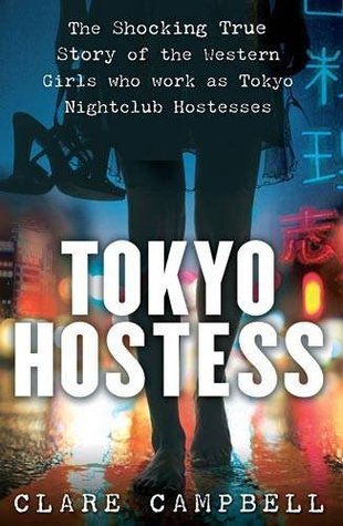 Review Tokyo Hostess: Inside the Shocking World of Tokyo Nightclub Hostessing by Clare Campbell MOBI