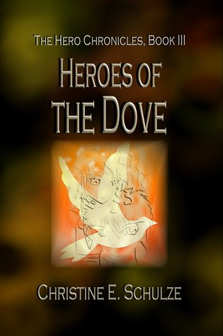 Heroes of the Dove by Christine E. Schulze