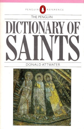 The Penguin Dictionary of Saints by Donald Attwater