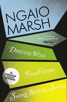 Died in the Wool / Final Curtain / Swing Brother, Swing (The Ngaio Marsh Collection)