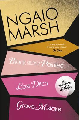 Black as He's Painted / Last Ditch / Grave Mistake by Ngaio Marsh