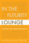 In the Futurity Lounge / Asylum for Indeterminacy