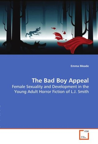 The Bad Boy Appeal Female Sexuality and Development in the Yo... by Emma Meade
