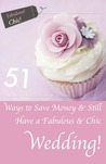 51 Ways to Save Money & Still Have a Chic & Fabulous Wedding!