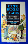 Blazers, Badges and Boaters: A Pictorial History of School Uniform