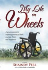 My Life on Wheels: A Young Woman's Inspiring Journey of Faith, Courage, Hope, and Happiness