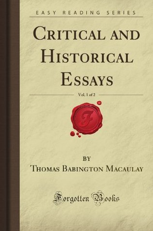 Critical and Historical Essays, Vol 1 of 2 by Thomas Babington Macaulay