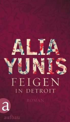 Feigen in Detroit by Alia Yunis