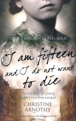 I am Fifteen and I Do Not Want to Die by Christine Arnothy