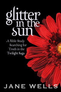 Glitter in the Sun: A Bible Study Searching for Truth in the Twilight Saga