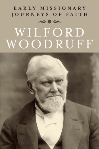 Early Missionary Journeys of Faith by Wilford Woodruff