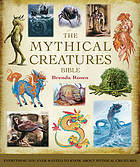 The Mythical Creatures Bible by Brenda Rosen