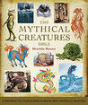 The Mythical Creatures Bible: Everything You Ever Wanted To Know About Mythical Creatures