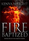 Fire Baptized (Habitat, #1)