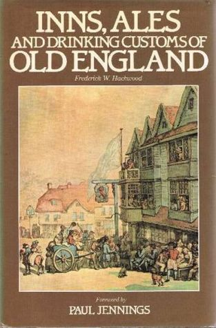 Inns, Ales and Drinking Customs of Old England by Frederick Hackward
