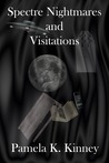 Spectre Nightmares and Visitations by Pamela K. Kinney