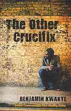 The Other Crucifix by Benjamin Kwakye