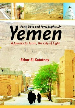 Forty Days and Forty Nights - in Yemen: A Journey to Tarim, the City of Light