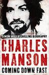 Charles Manson: Coming Down Fast, Simon Wells' Chilling Biography