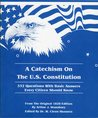 A Catechism on the U.S. Constitution: 332 Questions with Basic Answers Every Citizen Should Know