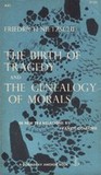 The Birth of Tragedy/The Genealogy of Morals