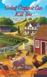 Going Organic Can Kill You (A Blossom Valley Mystery #1)