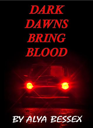 Dark Dawns Bring Blood by Alya Bessex