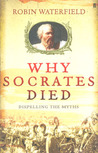 Why Socrates Died: Dispelling the Myths
