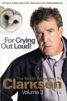 For Crying Out Loud (World According To Clarkson 3)