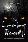 The Lunenburg Werewolf and Other Stories of the Supernatural by Steve Vernon