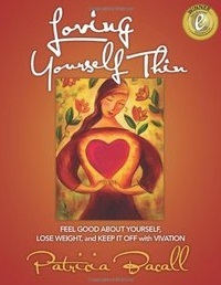 Loving Yourself Thin Feel Good About Yourself Lose Weight and... by Patricia Bacall