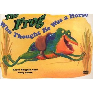 frog who thought he was a horse by Roger Vaughan Carr
