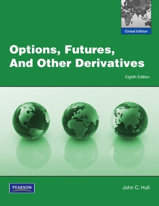 Options, Futures and Other Derivatives by John C. Hull