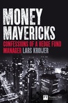Money Mavericks: Confessions of a Hedge-Fund Manager