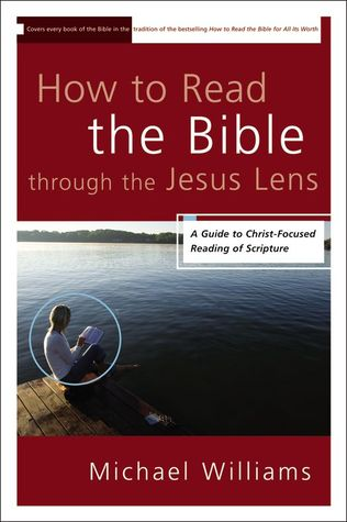How to Read the Bible through the Jesus Lens by Michael James Williams