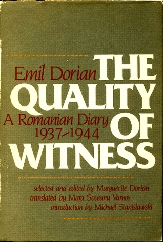 The Quality of Witness a Romanian Diary 1937-1944 Emil Dorian