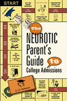 The Neurotic Parent's Guide to College Admissions by J.D. Rothman