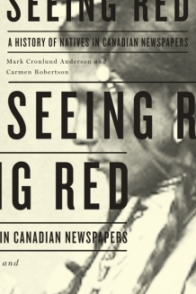 Seeing Red: A History of Natives in Canadian Newspapers