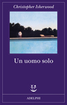 Un uomo solo by Christopher Isherwood