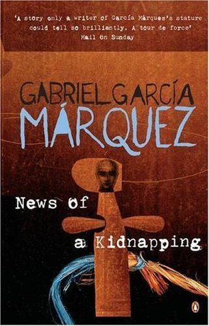 News of a Kidnapping by Gabriel Garcí­a Márquez