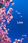 So Easy To Love by J.A. Pak